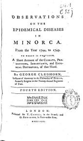 Observations on the Epidemical Diseases in Minorca from the Year 1744 to 1749: To which is Prefixed, a Short Account of the Climate, Productions, Inhabitants, and Endemial Distempers of the Island