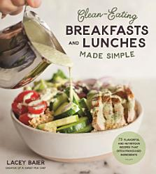 Clean Eating Breakfasts And Lunches Made Simple Book PDF