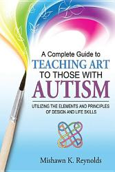 A Complete Guide To Teaching Art To Those With Autism Book PDF