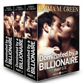 Boxed Set: Dominated by a Billionaire - Part 1-3: Irresistible Billionaire