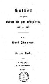 Luther's Leben: Luther von seiner Geburt bis zum Ablaßstreite : 1483 - 1517 ; 2, Teil 1,Band 2