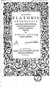 Divini Platonis Gnomologia antea duobus libris distincta, nunc per locos cômunes perquàm appositè digesta