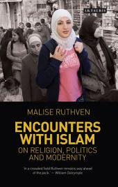 Encounters with Islam: On Religion, Politics and Modernity