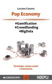 Pop Economy: #Gamification - #Crowfunding - #Big Data - Tecnologia, scienze sociali e innovazione