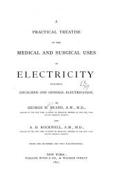 A Practical Treatise on the Medical and Surgical Uses of Electricity: Including Localized and General Electrization