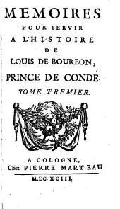 Memoires Pour Servir A L'Histoire De Louis De Bourbon, Prince de Condé: Volume1