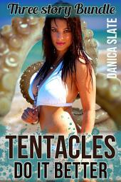 Tentacles Do It Better - A Three Story Collection