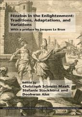 Fénelon in the Enlightenment: Traditions, Adaptations, and Variations: With a preface by Jacques Le Brun