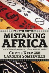 Mistaking Africa: Curiosities and Inventions of the American Mind, Edition 4