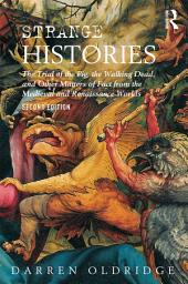 Strange Histories: The Trial of the Pig, the Walking Dead, and Other Matters of Fact from the Medieval and Renaissance Worlds, Edition 2