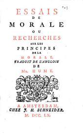 Essais de morale ou recherches sur les principes de la morale. Traduit de l'anglois de mr. Hume