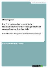 Die Potenzialanalyse aus ethischer, methodischer, industriesoziologischer und unternehmensethischer Sicht: Human Resource Management und Unternehmensstrategie