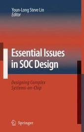 Essential Issues in SOC Design: Designing Complex Systems-on-Chip