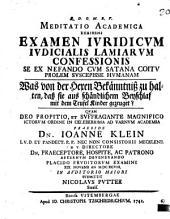 Meditatio acad. exhibens examen iuridicum iudicialis lamiarum confessionis, se ex nefando cum Satana coitu prolem suscepisse humanam