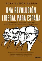 Una revolución liberal para España: Anatomía de un país libre y próspero: ¿cómo sería y qué beneficios obtendríamos?