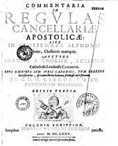 Commentaria in regulas cancellariae apostalicae,... auctore Ioanne a Chokier de Surlet