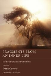 Fragments from an Inner Life: The Notebooks of Evelyn Underhill