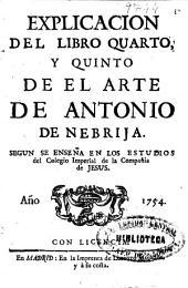 Explicación del libro quarto y quinto de el Arte de Antonio de Nebrija: según se enseña en los estudios del Colegio Imperial de la Compañía de Jesús