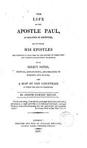 The Life of the Apostle Paul, as related in Scripture, but in which his Epistles...
