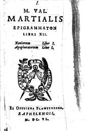 M. Val. Martialis Epigrammaton libri 12. Xeniorum liber 1. Apophoretorum liber 1