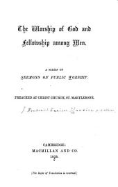 The worship of God and fellowship among men: a series of sermons on public worship, preached at Christ Church, St. Marylebone