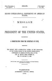Message from the President of the United States, Transmitting a Communication from the Secretary of State, Submitting the Report with Accompanying Papers, of the Delegates of the United States to the Second International Conference of American States, Held at the City of Mexico from October 22, 1901, to January 22, 1902