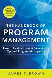 The Handbook of Program Management: How to Facilitate Project Success with Optimal Program Management, Second Edition: Edition 2