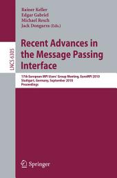 Recent Advances in the Message Passing Interface: 17th European MPI User's Group Meeting, EuroMPI 2010, Stuttgart, Germany, September12-15, 2010, Proceedings