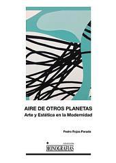 Aire de otros planetas: Arte y Estética en la Modernidad