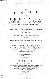 A Tour in Ireland: With General Observations on the Present State of that Kingdom: Made in the Years 1776, 1777, and 1778. And Brought Down to the End of 1779, Volume 2