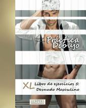 Práctica Dibujo - XL Libro de ejercicios 5: Desnudo Masculino