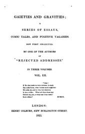 Gaieties and Gravities: A Series of Essays, Comic Tales, and Fugitive Vagaries. Now First Collected