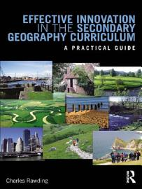 Effective Innovation in the Secondary Geography Curriculum PDF