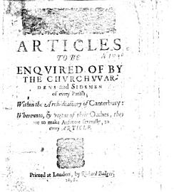 Articles To Be Enquired Of By The Churchwardens And Sidemen Of Every Parish  Within The Arch Deaconry Of Canterbury  Etc  B L