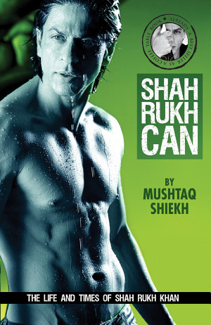 Shah Rukh Can  The Story of the Man and Star Called Shah Rukh Khan