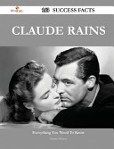 Claude Rains 163 Success Facts   Everything You Need to Know about Claude Rains PDF