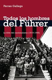 Todos los hombres del Führer: La élite del nacionalismo (1919-1945)
