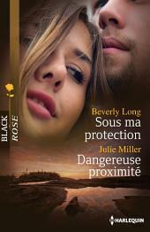 Sous ma protection - Dangereuse proximité