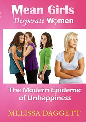MEAN GIRLS  DESPERATE WOMEN  THE MODERN EPIDEMIC OF UNHAPPINESS