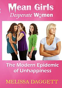 MEAN GIRLS, DESPERATE WOMEN: THE MODERN EPIDEMIC OF UNHAPPINESS