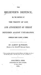 The Believer's Defence: Or, the Doctrine of the Trinity of God and Atonement of Christ Defended Against Unitarianism, Compiled from Various Authors