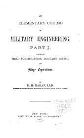 An Elementary Course of Military Engineering: Comprising Field Fortification, Military Mining, and Siege Operations, Part 1