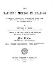 The Rational Method in Reading: An Original Presentation of Sight and Sound Work that Leads Rapidly to Independent and Intellligent Reading. First Reader (second Half-year's Work)