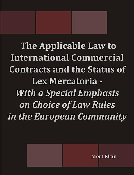 The Applicable Law to International Commercial Contracts and the Status of Lex Mercatoria   With a Special Emphasis on Choice of Law Rules in the European Community