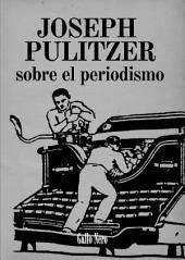 Sobre el periodismo: Ensayo por Joseph Pulitzer