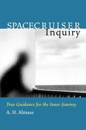 Spacecruiser Inquiry: True Guidance for the Inner Journey