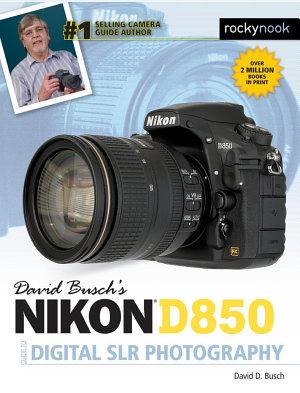 David Busch s Nikon D850 Guide to Digital SLR Photography