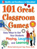 101 Great Classroom Games   Easy Ways to Get Your Students Playing  Laughing  and Learning PDF