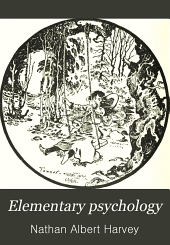 Elementary Psychology: A Text-book for Normal Schools and for Teachers' Professional Reading Courses