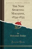 The New Sporting Magazine  1834 1835  Vol  8  Classic Reprint  PDF